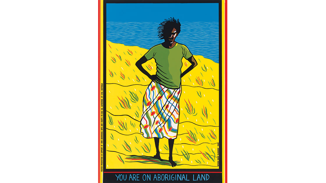 """Marie Mcmahon and Redback Graphixm, """"You are on Aboriginal land,"""" 1986, National Gallery of Australia, Canberra, Gift of Daphne Morgan 2005, © Marie McMahon/Copyright Agency"""